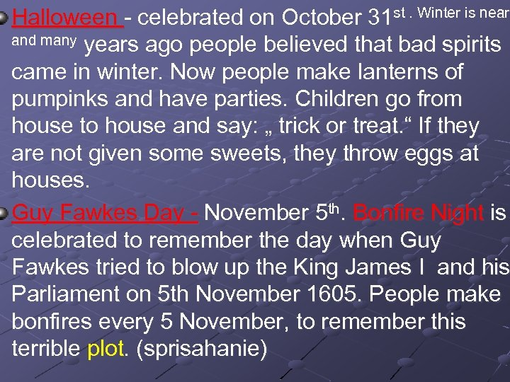 Halloween - celebrated on October 31 st. Winter is near and many years ago