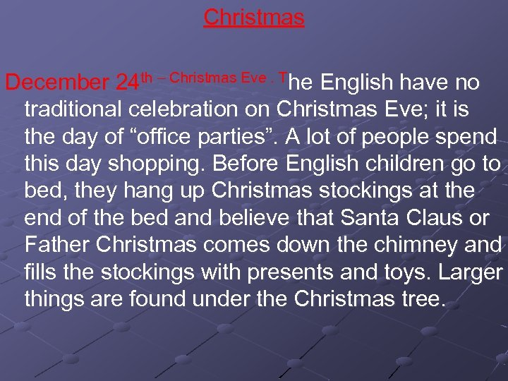 Christmas December 24 th – Christmas Eve. The English have no traditional celebration on