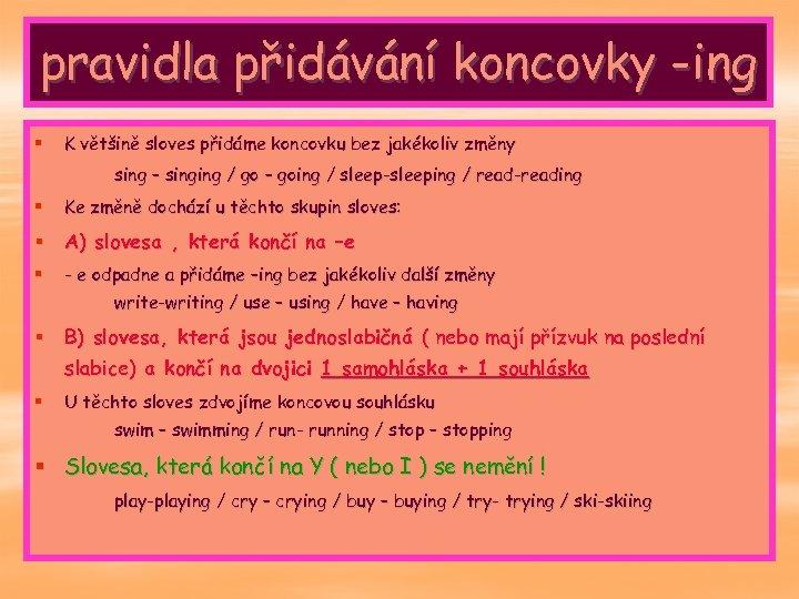 pravidla přidávání koncovky -ing § K většině sloves přidáme koncovku bez jakékoliv změny sing