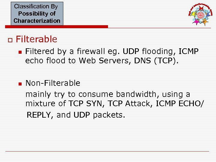 Classification By Possibility of Characterization o Filterable n n Filtered by a firewall eg.