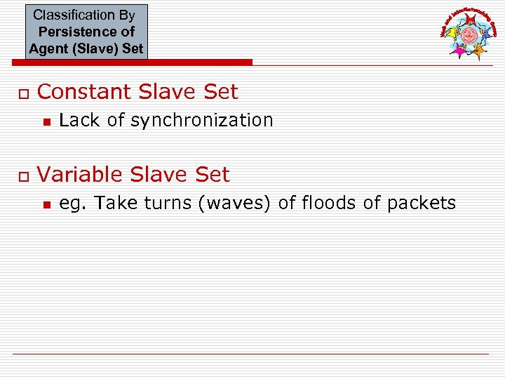 Classification By Persistence of Agent (Slave) Set o Constant Slave Set n o Lack