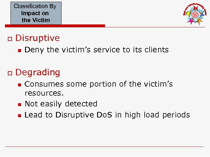 Classification By Impact on the Victim o Disruptive n o Deny the victim's service
