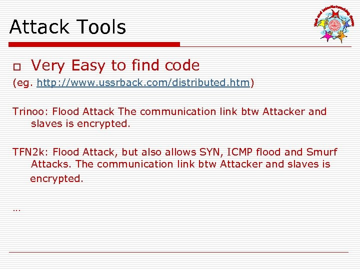 Attack Tools o Very Easy to find code (eg. http: //www. ussrback. com/distributed. htm)