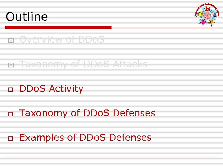 Outline x Overview of DDo. S x Taxonomy of DDo. S Attacks o DDo.