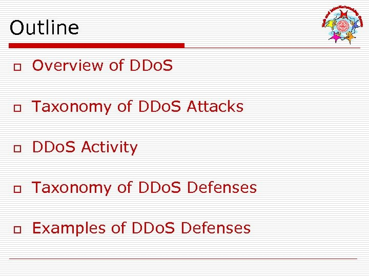 Outline o Overview of DDo. S o Taxonomy of DDo. S Attacks o DDo.