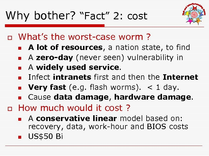 """Why bother? """"Fact"""" 2: cost o What's the worst-case worm ? n n n"""