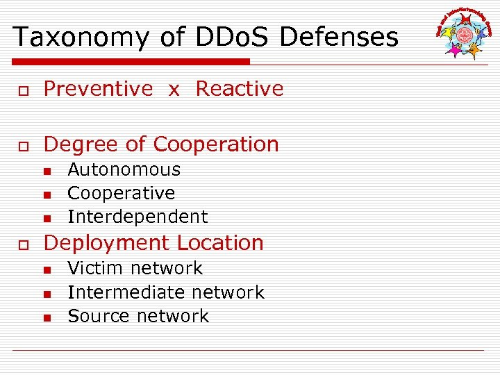 Taxonomy of DDo. S Defenses o Preventive x Reactive o Degree of Cooperation n
