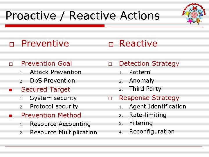 Proactive / Reactive Actions o Preventive o Reactive o Prevention Goal o Detection Strategy