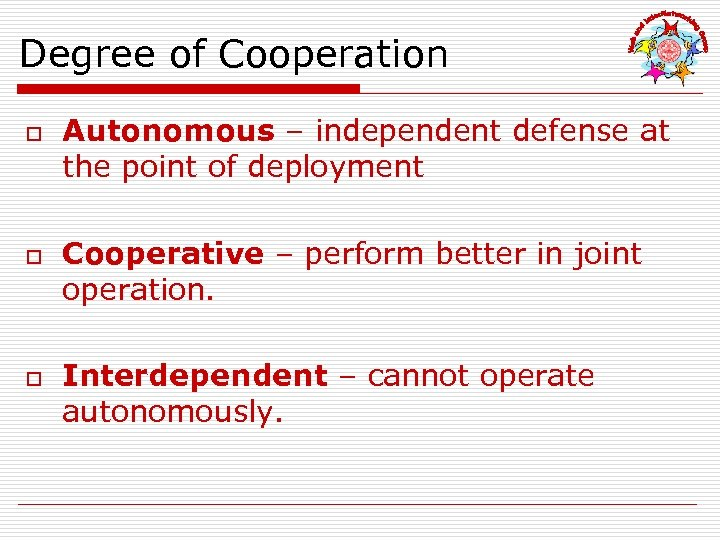 Degree of Cooperation o o o Autonomous – independent defense at the point of