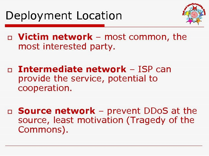 Deployment Location o o o Victim network – most common, the most interested party.