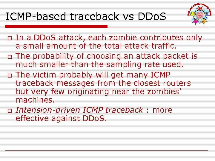 ICMP-based traceback vs DDo. S o o In a DDo. S attack, each zombie