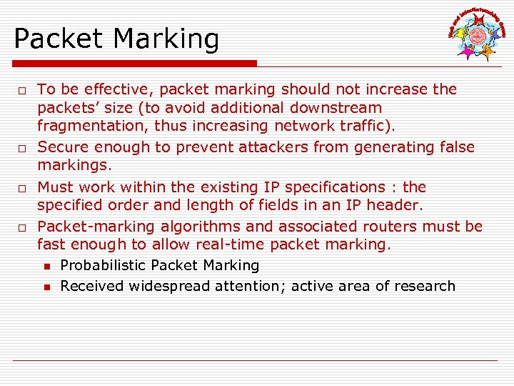 Packet Marking o o To be effective, packet marking should not increase the packets'