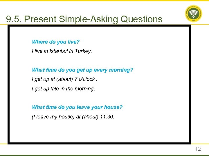 9. 5. Present Simple-Asking Questions Where do you live? I live in Istanbul in