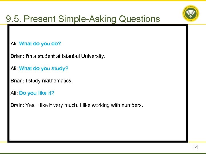 9. 5. Present Simple-Asking Questions Ali: What do you do? Brian: I'm a student