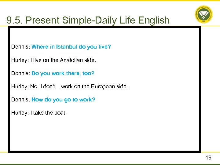 9. 5. Present Simple-Daily Life English Dennis: Where in Istanbul do you live? Hurley: