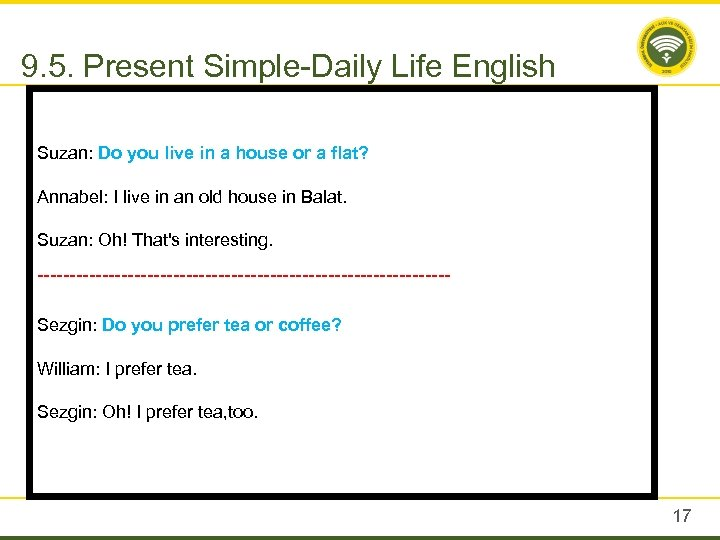 9. 5. Present Simple-Daily Life English Suzan: Do you live in a house or