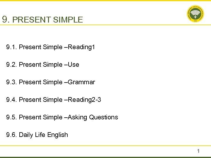 9. PRESENT SIMPLE 9. 1. Present Simple –Reading 1 9. 2. Present Simple –Use
