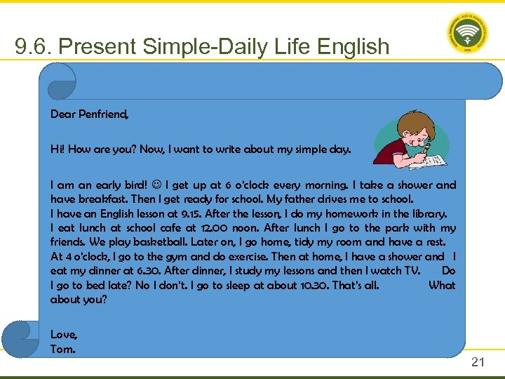 9. 6. Present Simple-Daily Life English Dear Penfriend, Hi! How are you? Now, I