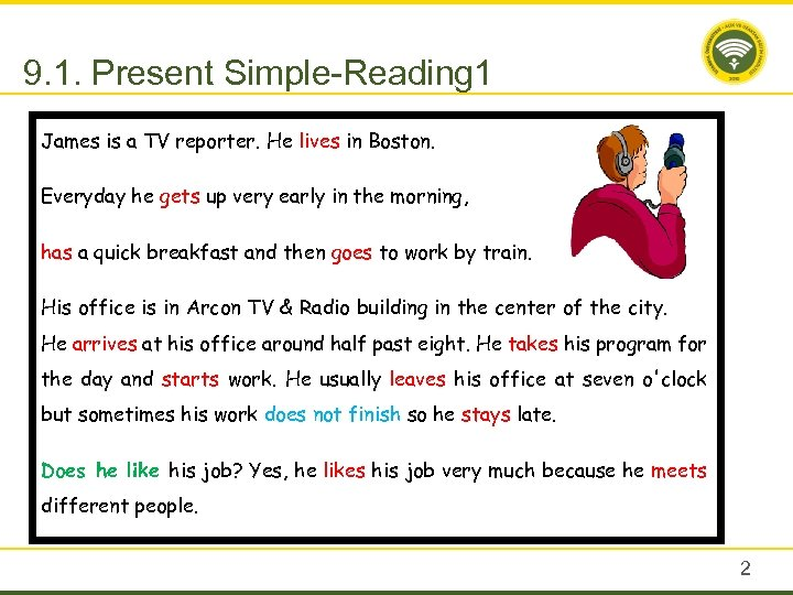 9. 1. Present Simple-Reading 1 James is a TV reporter. He lives in Boston.