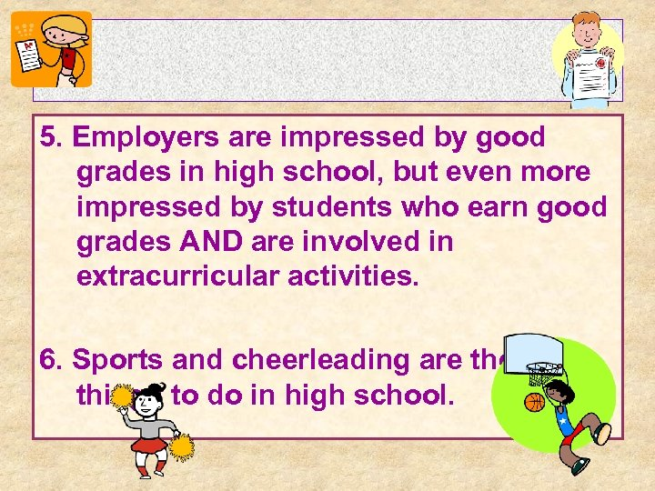 5. Employers are impressed by good grades in high school, but even more impressed