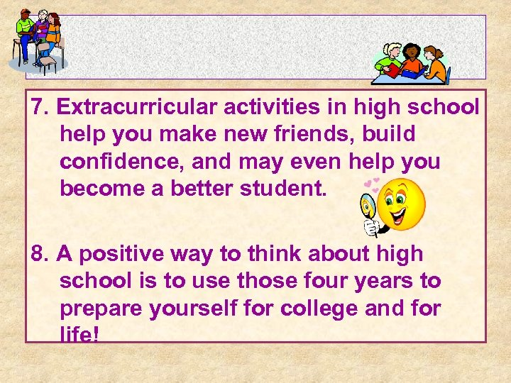 7. Extracurricular activities in high school help you make new friends, build confidence, and