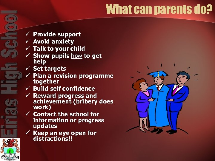 What can parents do? ü ü ü ü ü Provide support Avoid anxiety Talk