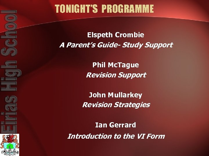 TONIGHT'S PROGRAMME Elspeth Crombie A Parent's Guide- Study Support Phil Mc. Tague Revision Support