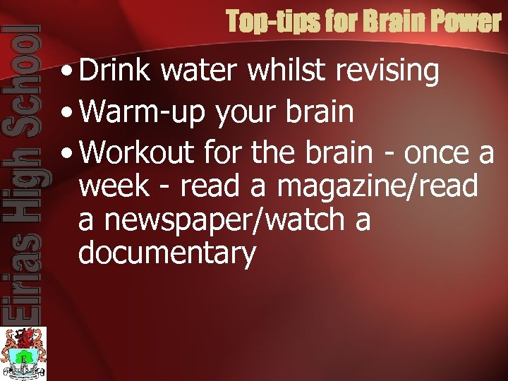 Top-tips for Brain Power • Drink water whilst revising • Warm-up your brain •