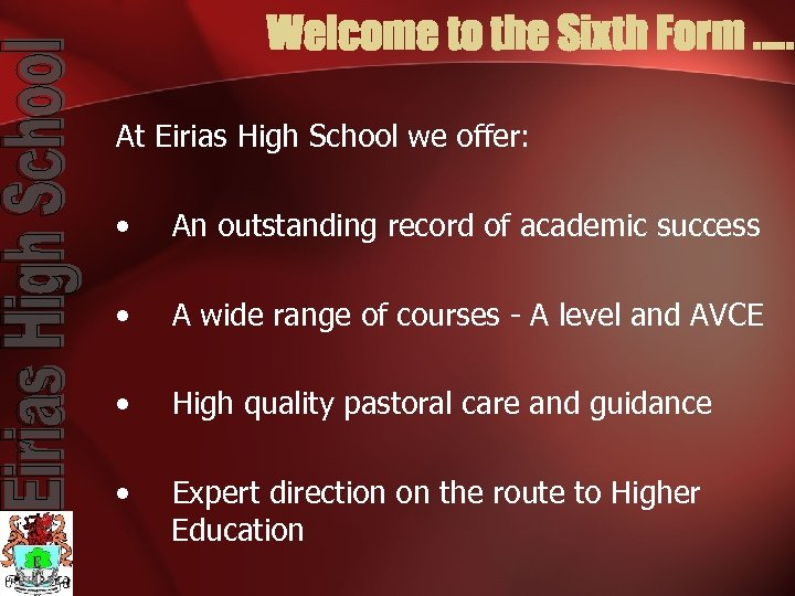 Welcome to the Sixth Form. . . At Eirias High School we offer: •