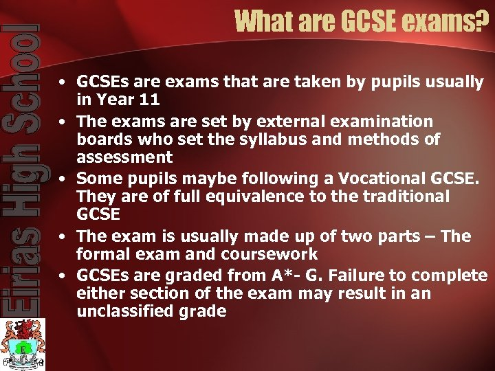 What are GCSE exams? • GCSEs are exams that are taken by pupils usually