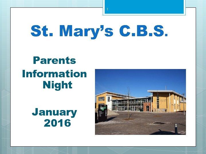 1 St. Mary's C. B. S. Parents Information Night January 2016