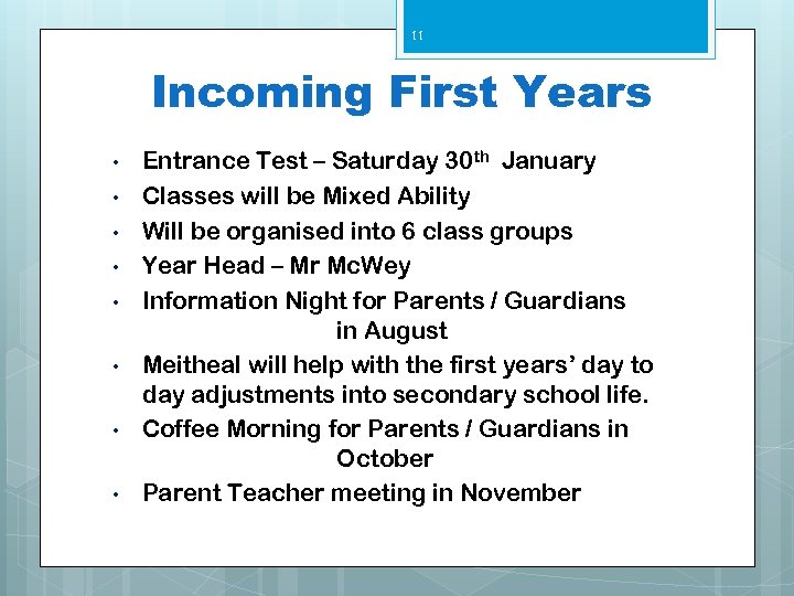 11 Incoming First Years • • Entrance Test – Saturday 30 th January Classes