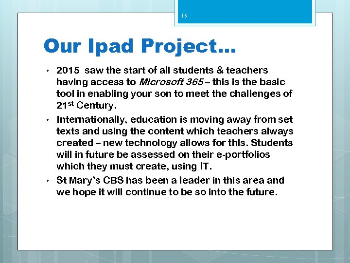 15 Our Ipad Project… • • • 2015 saw the start of all students