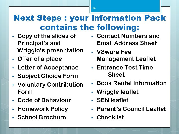 16 Next Steps : your Information Pack contains the following: • • Copy of