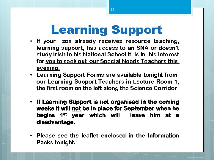 19 Learning Support • If your son already receives resource teaching, learning support, has