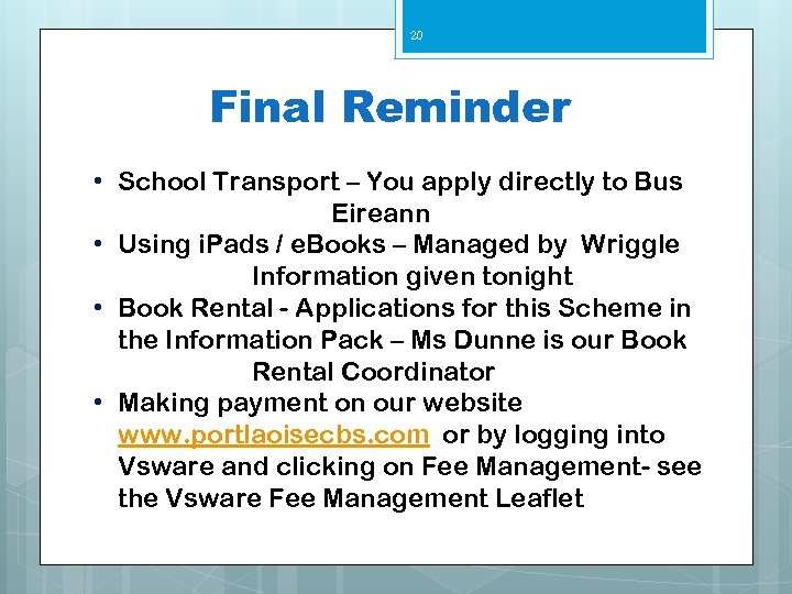 20 Final Reminder • School Transport – You apply directly to Bus Eireann •