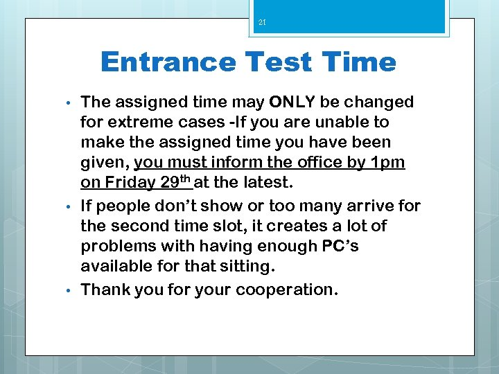 21 Entrance Test Time • • • The assigned time may ONLY be changed