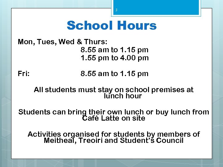 3 School Hours Mon, Tues, Wed & Thurs: 8. 55 am to 1. 15
