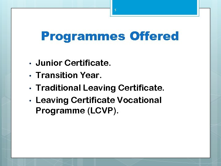 5 Programmes Offered • • Junior Certificate. Transition Year. Traditional Leaving Certificate Vocational Programme