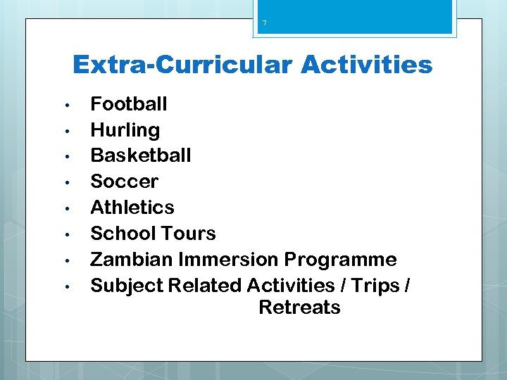 7 Extra-Curricular Activities • • Football Hurling Basketball Soccer Athletics School Tours Zambian Immersion