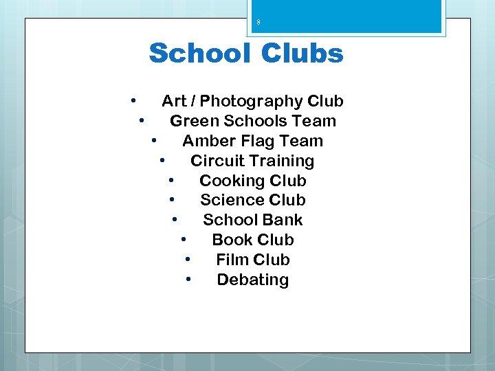 8 School Clubs • Art / Photography Club • Green Schools Team • Amber