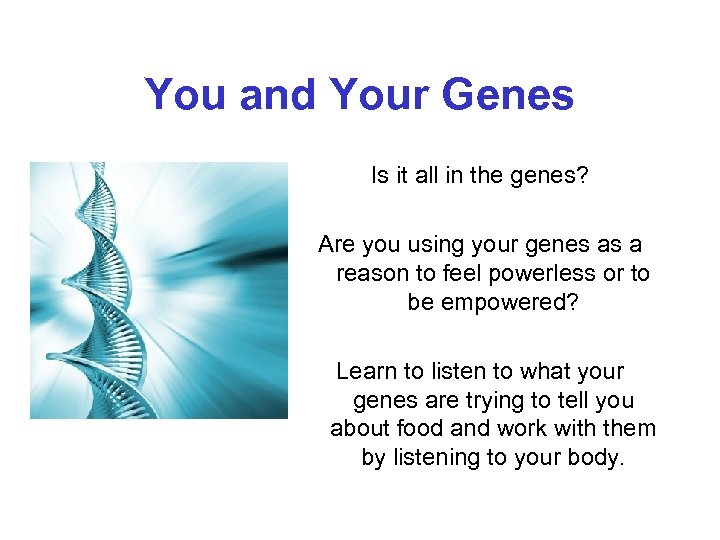 You and Your Genes Is it all in the genes? Are you using your