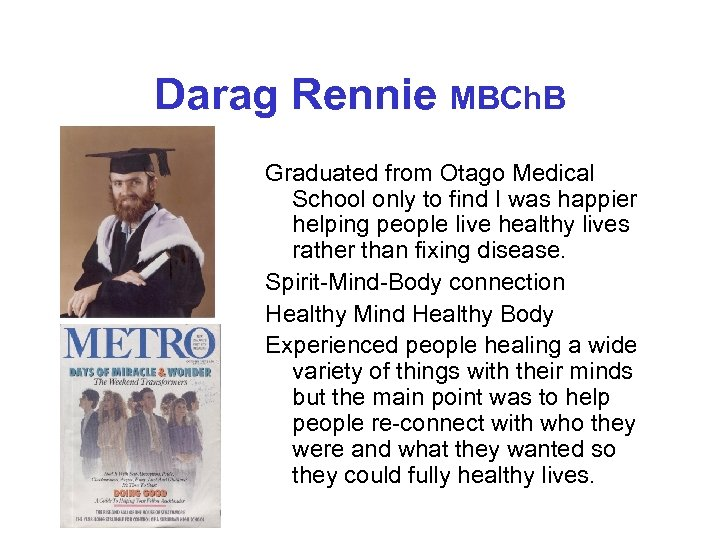 Darag Rennie MBCh. B Graduated from Otago Medical School only to find I was