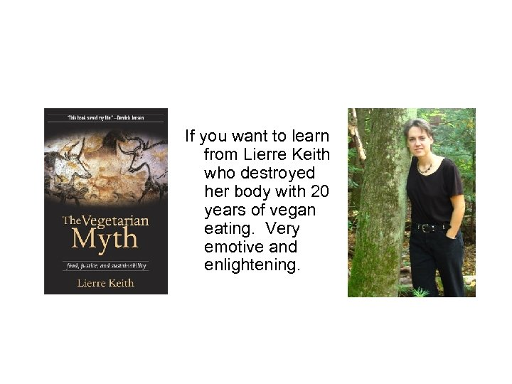 If you want to learn from Lierre Keith who destroyed her body with 20