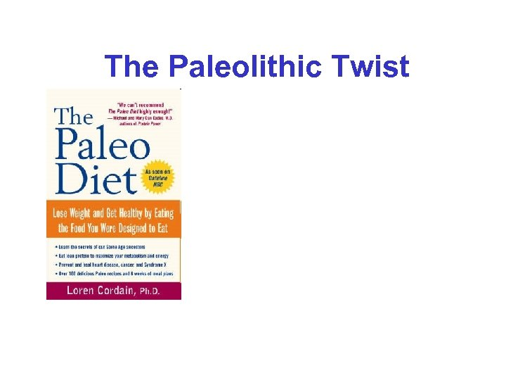 The Paleolithic Twist