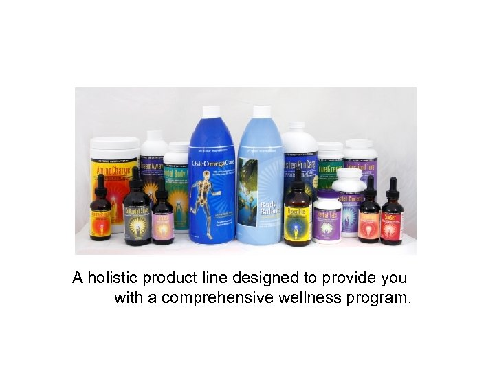 A holistic product line designed to provide you with a comprehensive wellness program.
