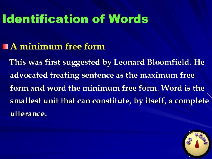Identification of Words A minimum free form This was first suggested by Leonard Bloomfield.