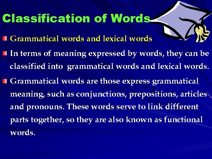 Classification of Words Grammatical words and lexical words In terms of meaning expressed by