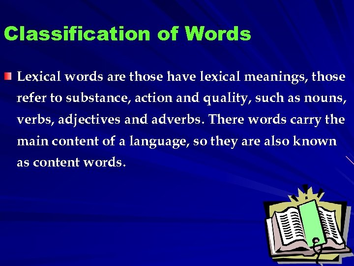 Classification of Words Lexical words are those have lexical meanings, those refer to substance,