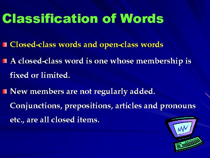 Classification of Words Closed-class words and open-class words A closed-class word is one whose